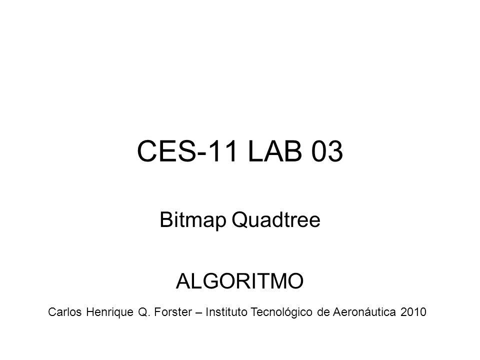 CES-11 LAB 03 Bitmap Quadtree ALGORITMO Carlos Henrique Q.
