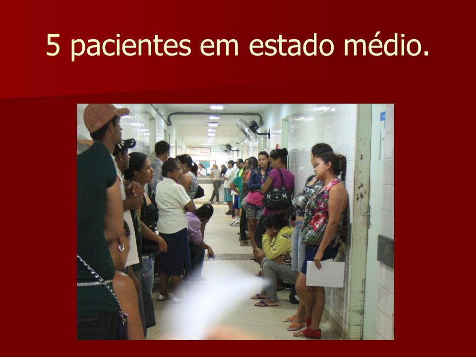 5 pacientes em estado médio.
