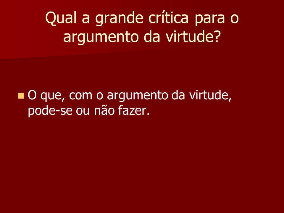 Qual a grande crítica para o argumento da virtude.