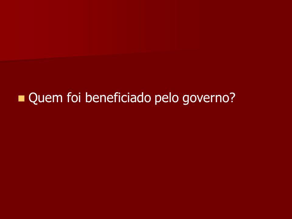 Quem foi beneficiado pelo governo?