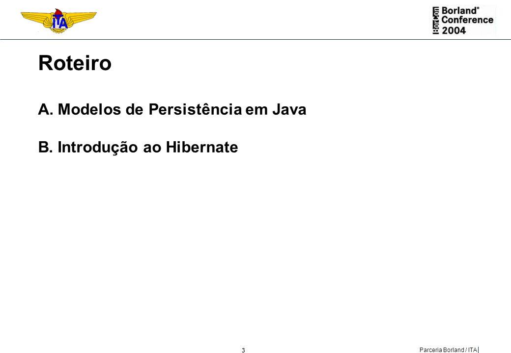 24 Parceria Borland / ITA Futuro do Hibernate Hibernate3 previsto para início de 2005 Novas características do JDK 1.5: Java generics para coleções seguras; Mapeamento de entidades para stored procedures; e Maior suporte a design orientado a evento.