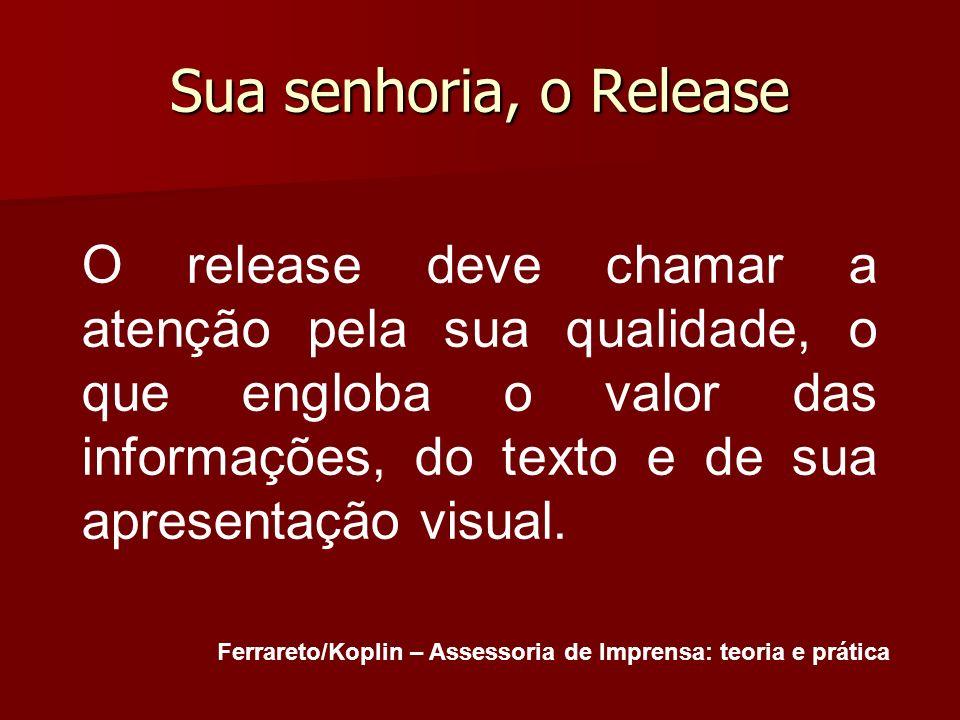 Sua senhoria, o Release O release deve chamar a atenção pela sua qualidade, o que engloba o valor das informações, do texto e de sua apresentação visu