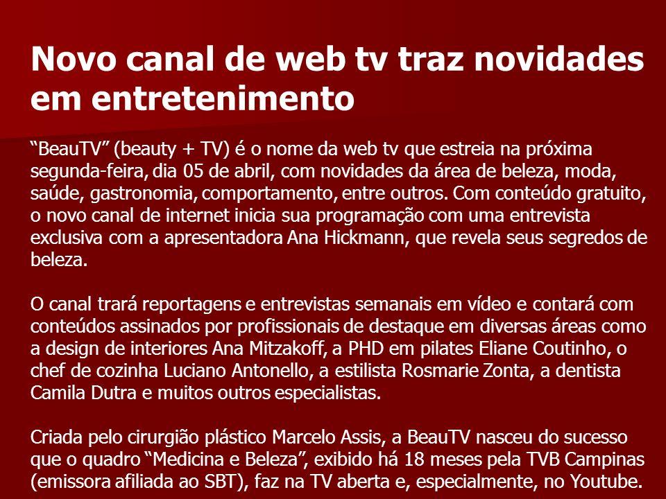 Novo canal de web tv traz novidades em entretenimento BeauTV (beauty + TV) é o nome da web tv que estreia na próxima segunda-feira, dia 05 de abril, c