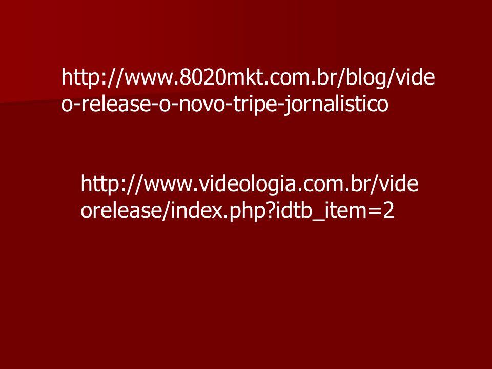 http://www.8020mkt.com.br/blog/vide o-release-o-novo-tripe-jornalistico http://www.videologia.com.br/vide orelease/index.php?idtb_item=2