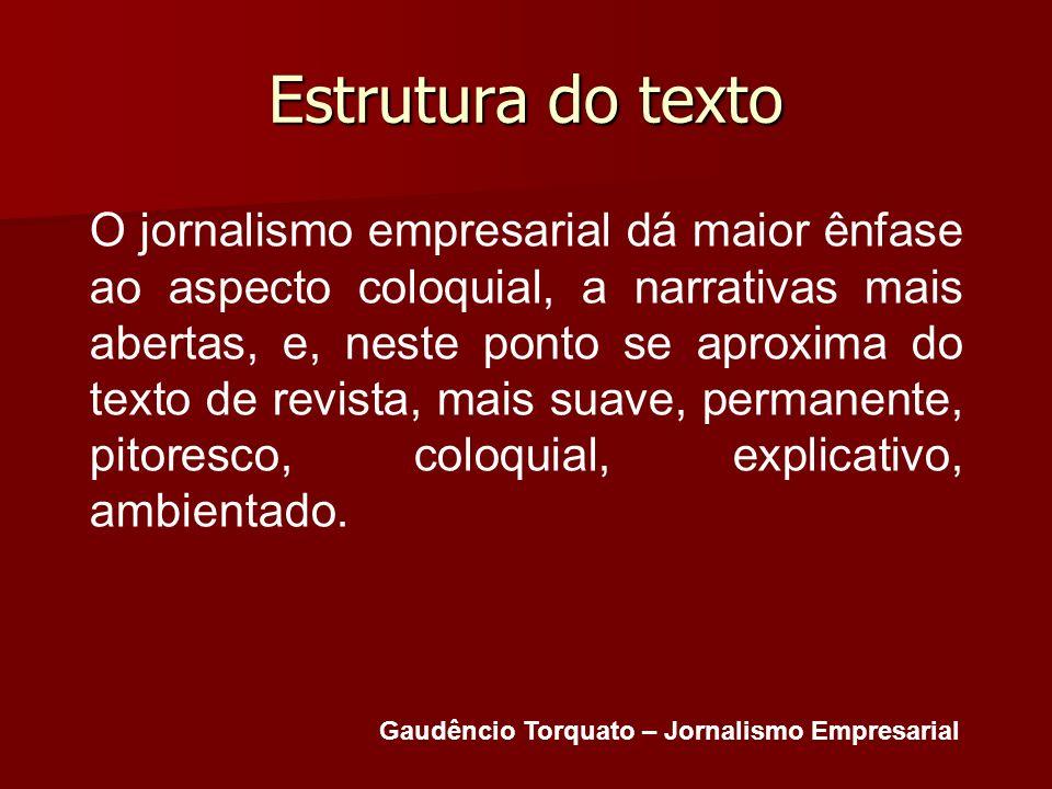 Estrutura do texto O jornalismo empresarial dá maior ênfase ao aspecto coloquial, a narrativas mais abertas, e, neste ponto se aproxima do texto de re
