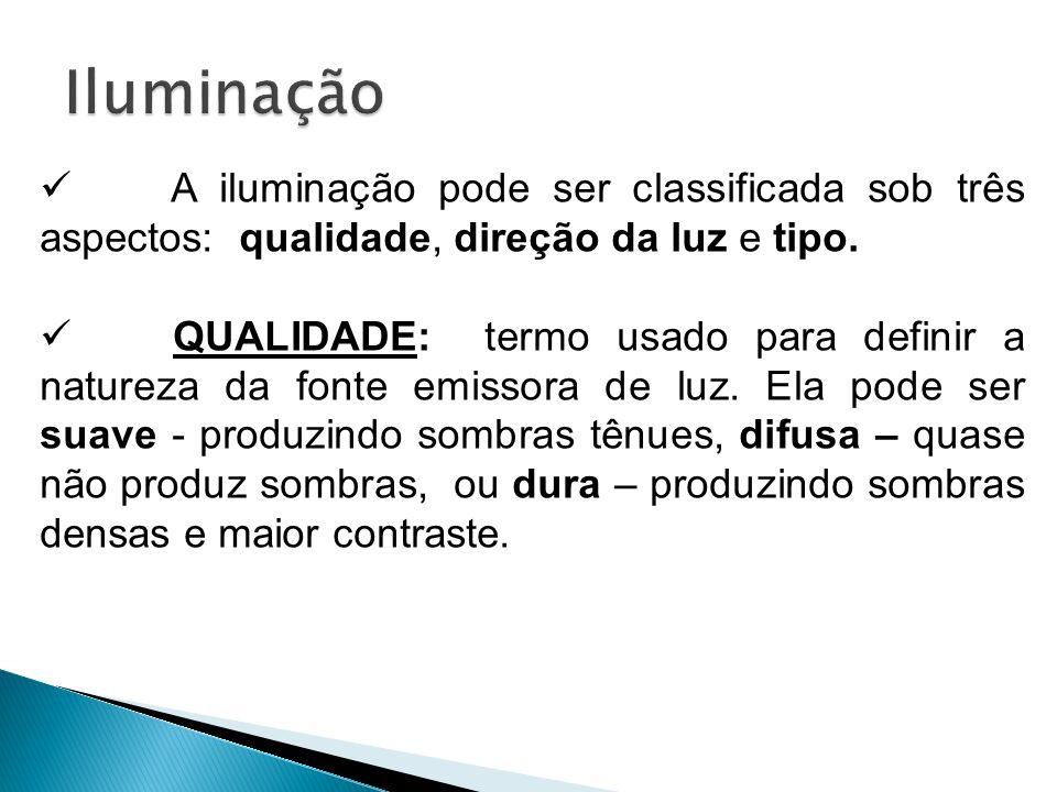A iluminação pode ser classificada sob três aspectos: qualidade, direção da luz e tipo. QUALIDADE: termo usado para definir a natureza da fonte emisso