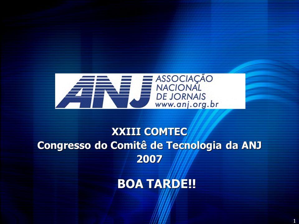 1 XXIII COMTEC Congresso do Comitê de Tecnologia da ANJ 2007 BOA TARDE!!