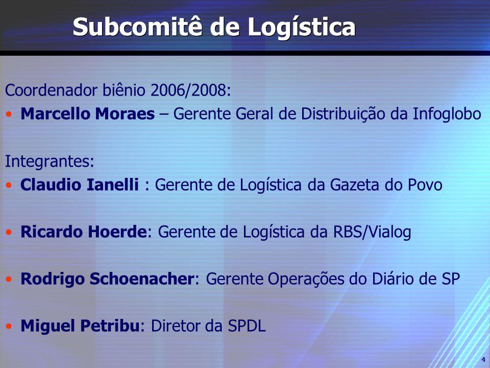 4 Subcomitê de Logística Coordenador biênio 2006/2008: Marcello Moraes – Gerente Geral de Distribuição da Infoglobo Integrantes: Claudio Ianelli : Ger