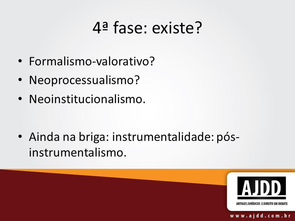 4ª fase: existe? Formalismo-valorativo? Neoprocessualismo? Neoinstitucionalismo. Ainda na briga: instrumentalidade: pós- instrumentalismo.
