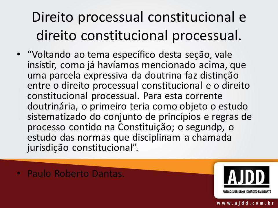 Direito processual constitucional e direito constitucional processual. Voltando ao tema específico desta seção, vale insistir, como já havíamos mencio