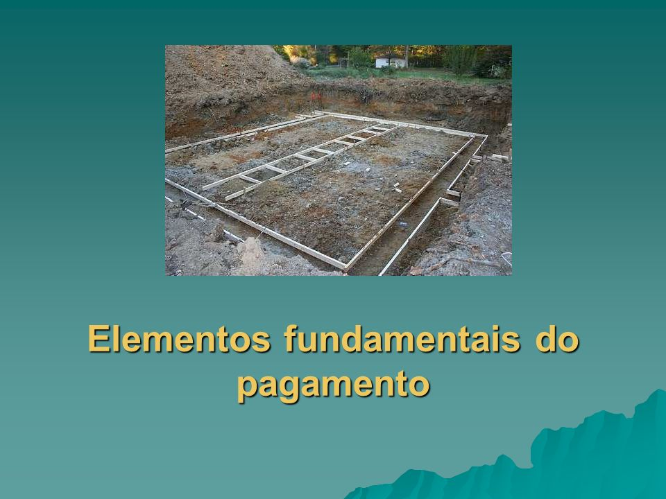 Elementos fundamentais do pagamento