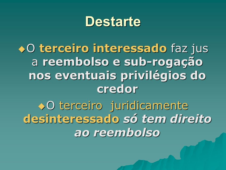Destarte O terceiro interessado faz jus a reembolso e sub-rogação nos eventuais privilégios do credor O terceiro interessado faz jus a reembolso e sub