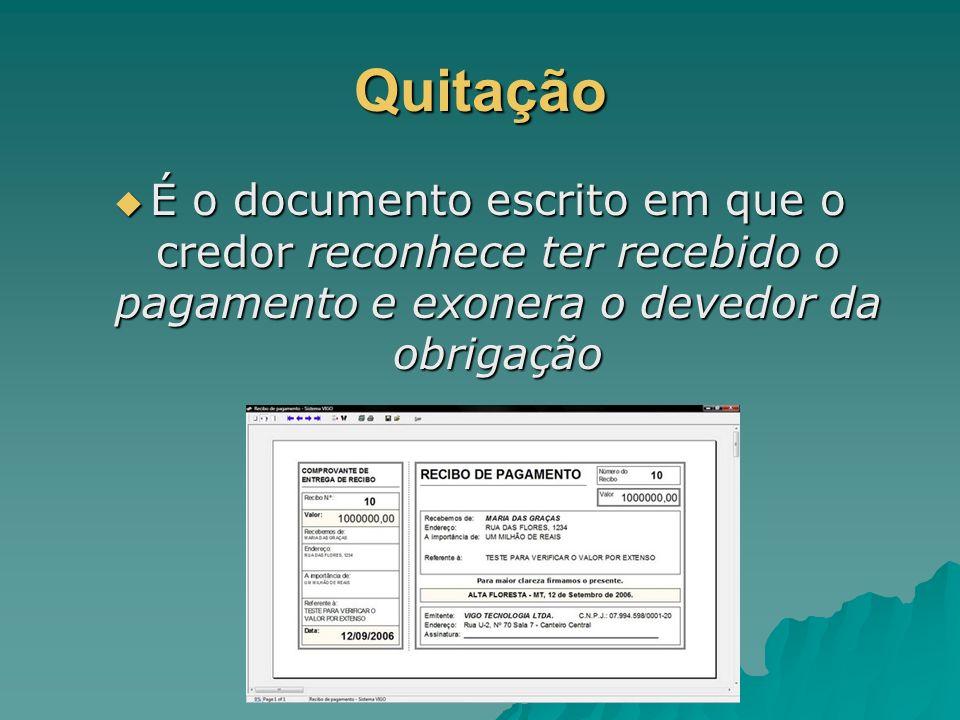 Quitação É o documento escrito em que o credor reconhece ter recebido o pagamento e exonera o devedor da obrigação É o documento escrito em que o cred
