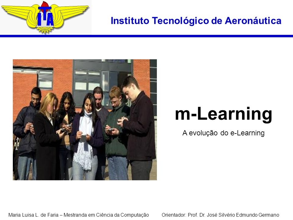 Instituto Tecnológico de Aeronáutica m-Learning A evolução do e-Learning Maria Luisa L.