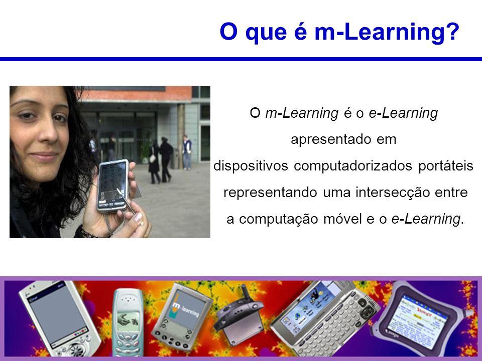 O m-Learning é o e-Learning apresentado em dispositivos computadorizados portáteis representando uma intersecção entre a computação móvel e o e-Learning.