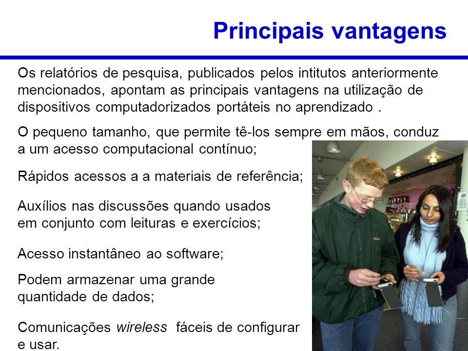 Principais vantagens Os relatórios de pesquisa, publicados pelos intitutos anteriormente mencionados, apontam as principais vantagens na utilização de dispositivos computadorizados portáteis no aprendizado.