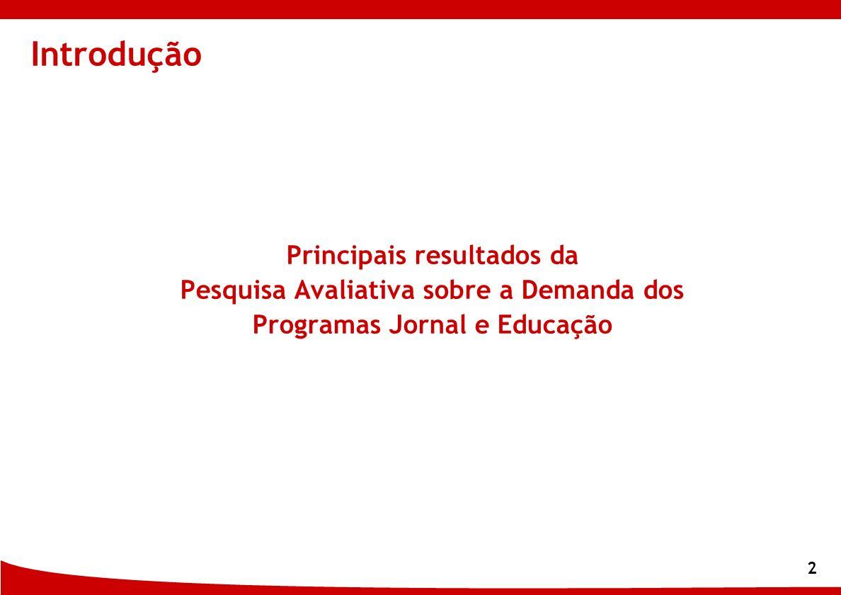 2 Introdução Principais resultados da Pesquisa Avaliativa sobre a Demanda dos Programas Jornal e Educação