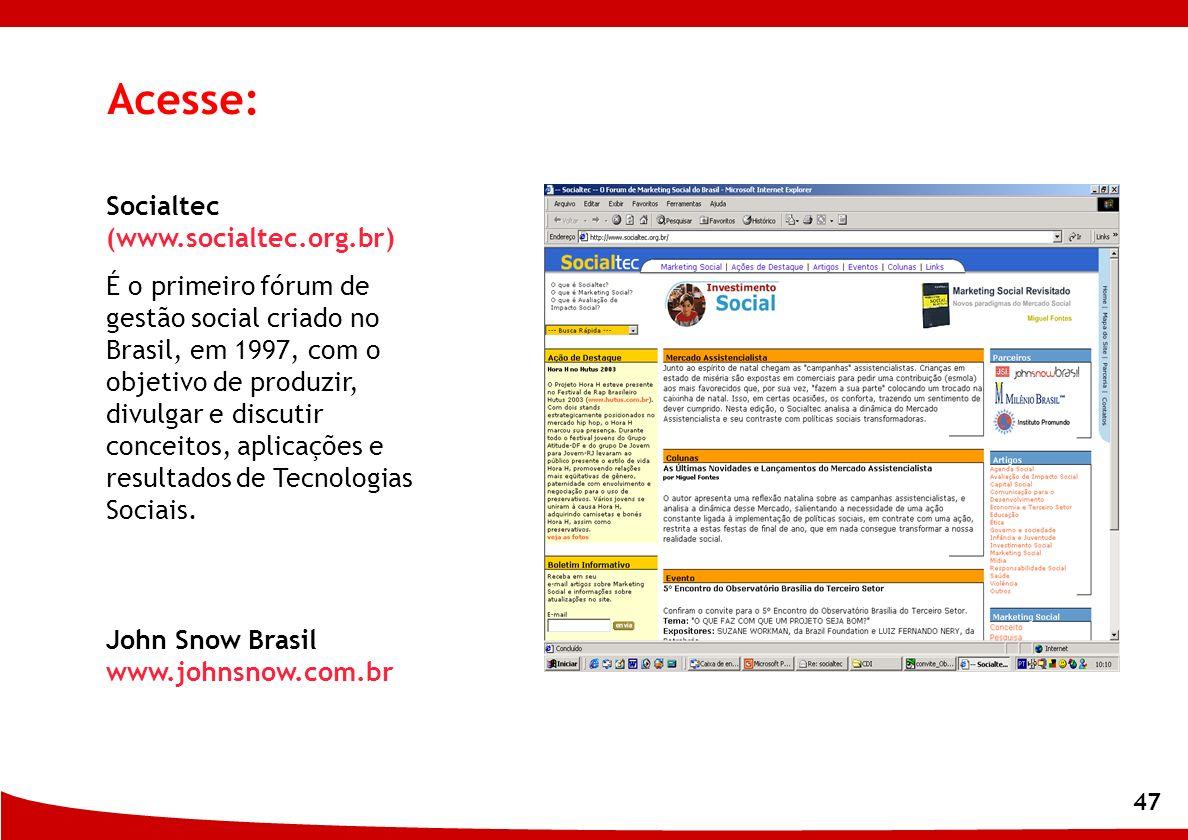47 Acesse: Socialtec (www.socialtec.org.br) É o primeiro fórum de gestão social criado no Brasil, em 1997, com o objetivo de produzir, divulgar e disc