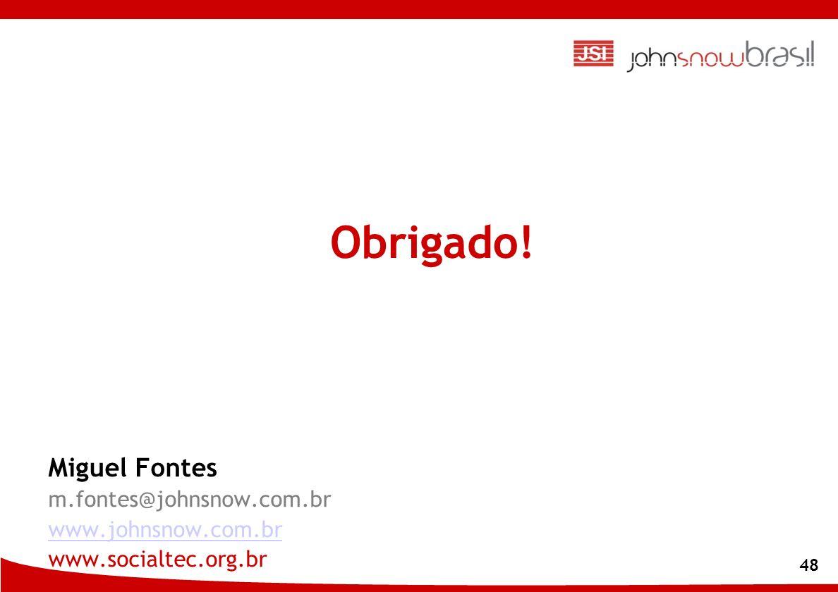 48 Miguel Fontes m.fontes@johnsnow.com.br www.johnsnow.com.br www.socialtec.org.br Obrigado!