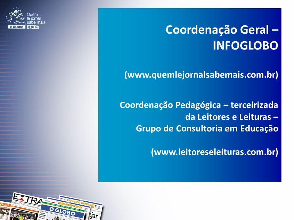 Coordenação Geral – INFOGLOBO (www.quemlejornalsabemais.com.br) Coordenação Pedagógica – terceirizada da Leitores e Leituras – Grupo de Consultoria em Educação (www.leitoreseleituras.com.br)