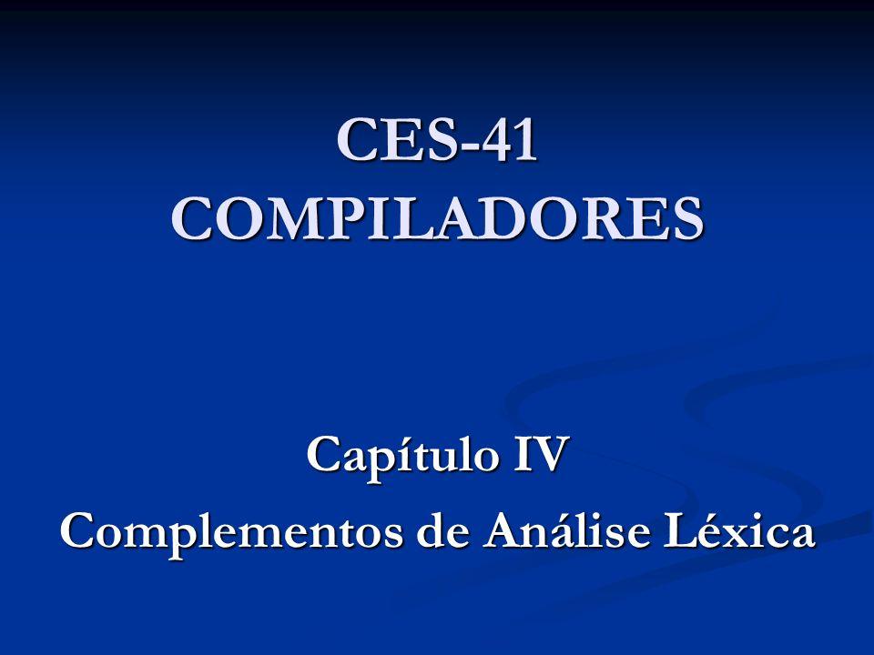 Capítulo IV – Complementos de Análise Léxica 4.1 – Interface entre programa-fonte e compilador 4.2 – Bufferização do programa 4.3 – Observação de átomos seguintes 4.4 – Lex para observar átomos seguintes