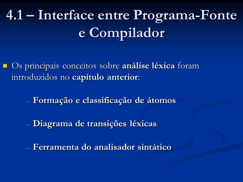 Sendo a interface entre programa-fonte e compilador, pode executar algumas tarefas secundárias: Pular comentários, espaços em branco, tabulações, new- lines, etc (vistos em diagramas de transições e em Flex) Pular comentários, espaços em branco, tabulações, new- lines, etc (vistos em diagramas de transições e em Flex) Contar o número de linhas lidas, possibilitando a inclusão do número da linha em mensagens de erro Contar o número de linhas lidas, possibilitando a inclusão do número da linha em mensagens de erro Gerenciar o controle das linhas e sua continuação, nos programas escritos em linguagens em que a divisão em linhas é relevante (Fortran, Cobol) Gerenciar o controle das linhas e sua continuação, nos programas escritos em linguagens em que a divisão em linhas é relevante (Fortran, Cobol)