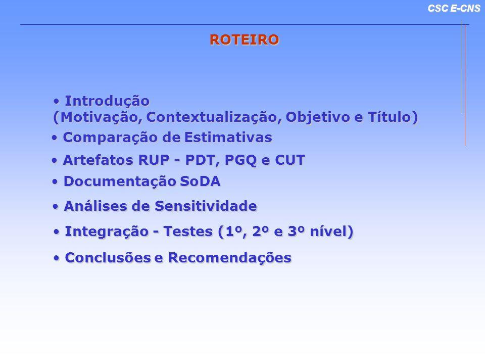 CSC E-CNS ROTEIRO Artefatos RUP - PDT, PGQ e CUT Artefatos RUP - PDT, PGQ e CUT Comparação de Estimativas Comparação de Estimativas Introdução Introdu
