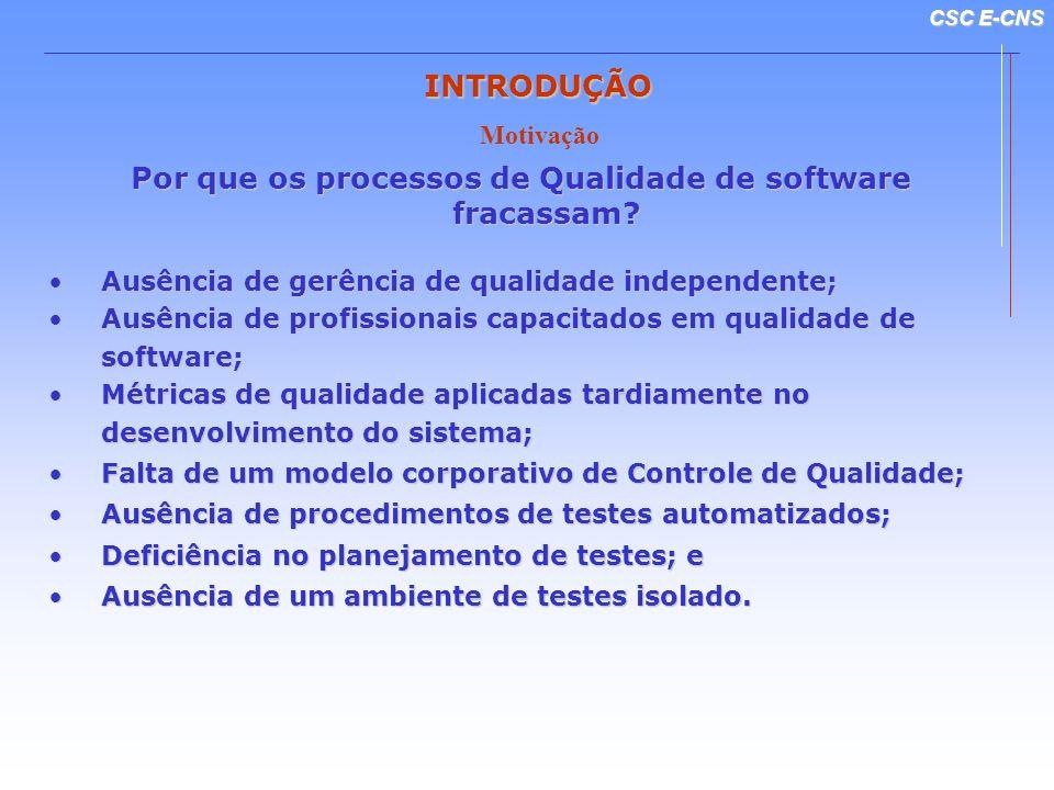CSC E-CNS Por que os processos de Qualidade de software fracassam? Ausência de gerência de qualidade independente;Ausência de gerência de qualidade in