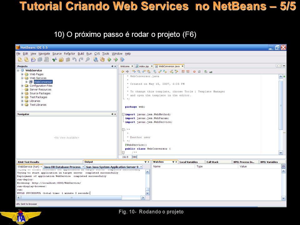 Tutorial Criando Web Services no NetBeans – 5/5 10) O próximo passo é rodar o projeto (F6) Fig.