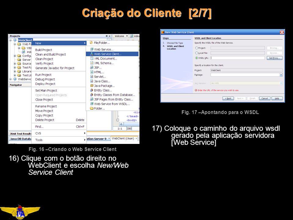 Criação do Cliente [2/7] 16) Clique com o botão direito no WebClient e escolha New/Web Service Client Fig.
