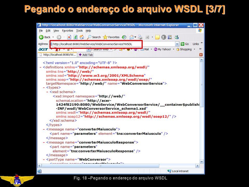 Pegando o endereço do arquivo WSDL [3/7] Fig. 18 –Pegando o endereço do arquivo WSDL