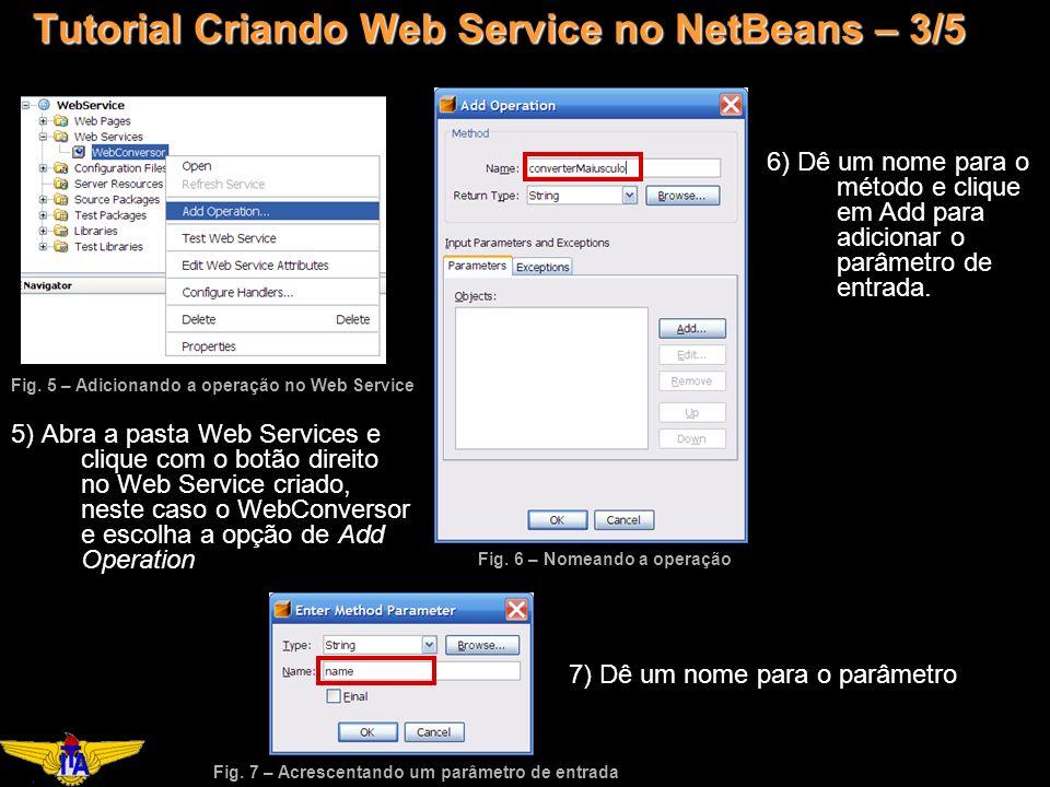 Tutorial Criando Web Service no NetBeans – 3/5 5) Abra a pasta Web Services e clique com o botão direito no Web Service criado, neste caso o WebConversor e escolha a opção de Add Operation Fig.