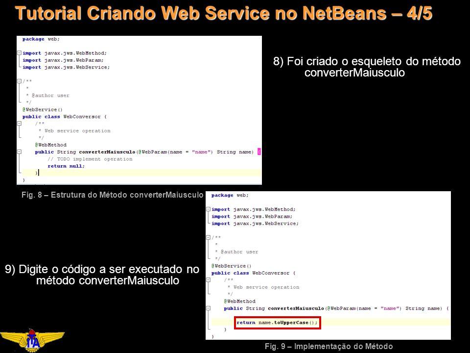 Tutorial Criando Web Service no NetBeans – 4/5 8) Foi criado o esqueleto do método converterMaiusculo Fig.
