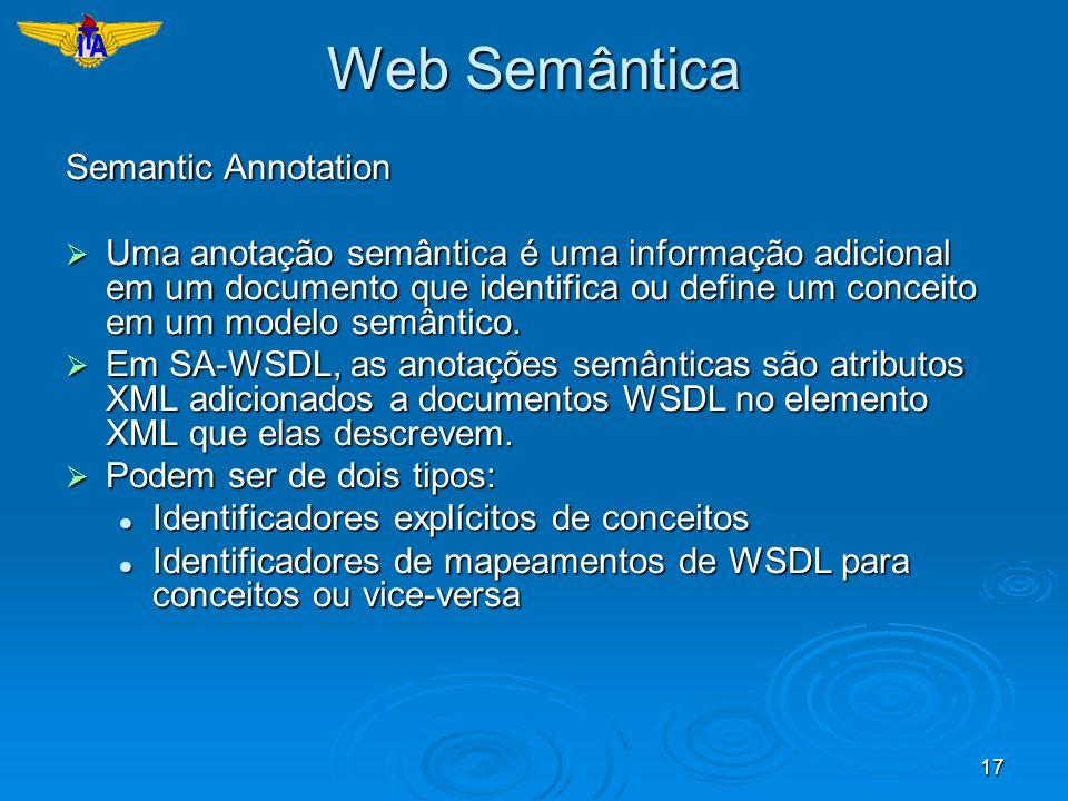 17 Web Semântica Semantic Annotation Uma anotação semântica é uma informação adicional em um documento que identifica ou define um conceito em um mode