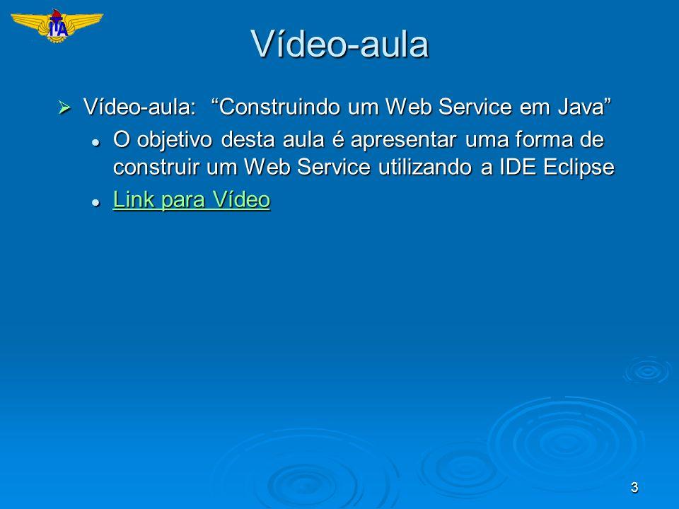 3Vídeo-aula Vídeo-aula: Construindo um Web Service em Java Vídeo-aula: Construindo um Web Service em Java O objetivo desta aula é apresentar uma forma
