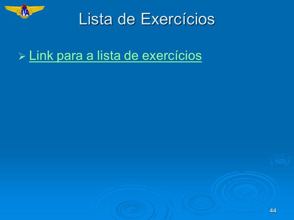 44 Lista de Exercícios Link para a lista de exercícios