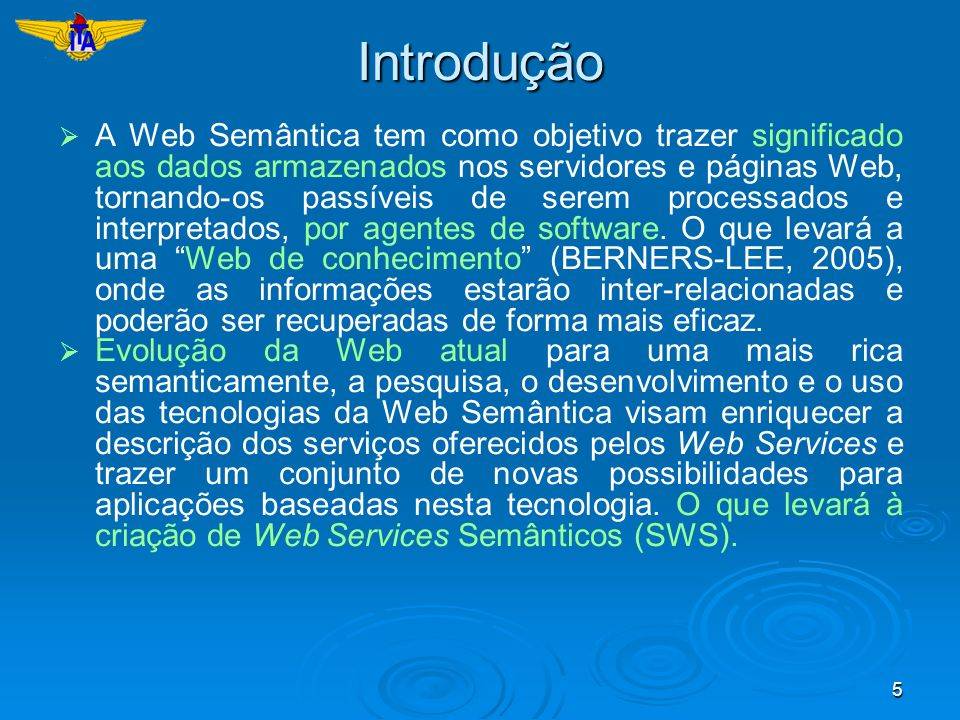 5Introdução A Web Semântica tem como objetivo trazer significado aos dados armazenados nos servidores e páginas Web, tornando-os passíveis de serem pr