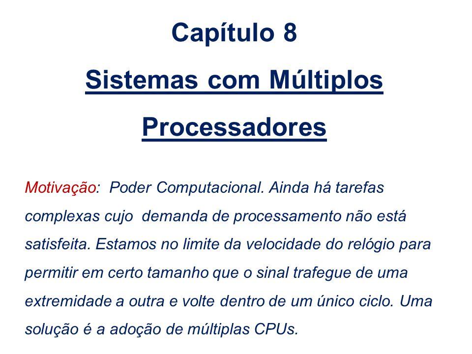 Capítulo 8 Sistemas com Múltiplos Processadores Motivação: Poder Computacional. Ainda há tarefas complexas cujo demanda de processamento não está sati