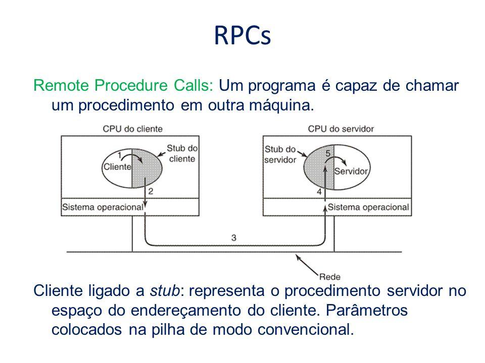 RPCs Remote Procedure Calls: Um programa é capaz de chamar um procedimento em outra máquina. Cliente ligado a stub: representa o procedimento servidor