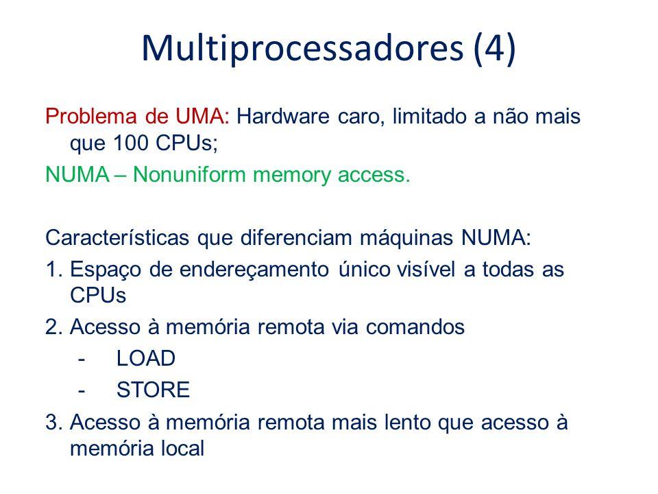 Multiprocessadores (4) Problema de UMA: Hardware caro, limitado a não mais que 100 CPUs; NUMA – Nonuniform memory access. Características que diferenc