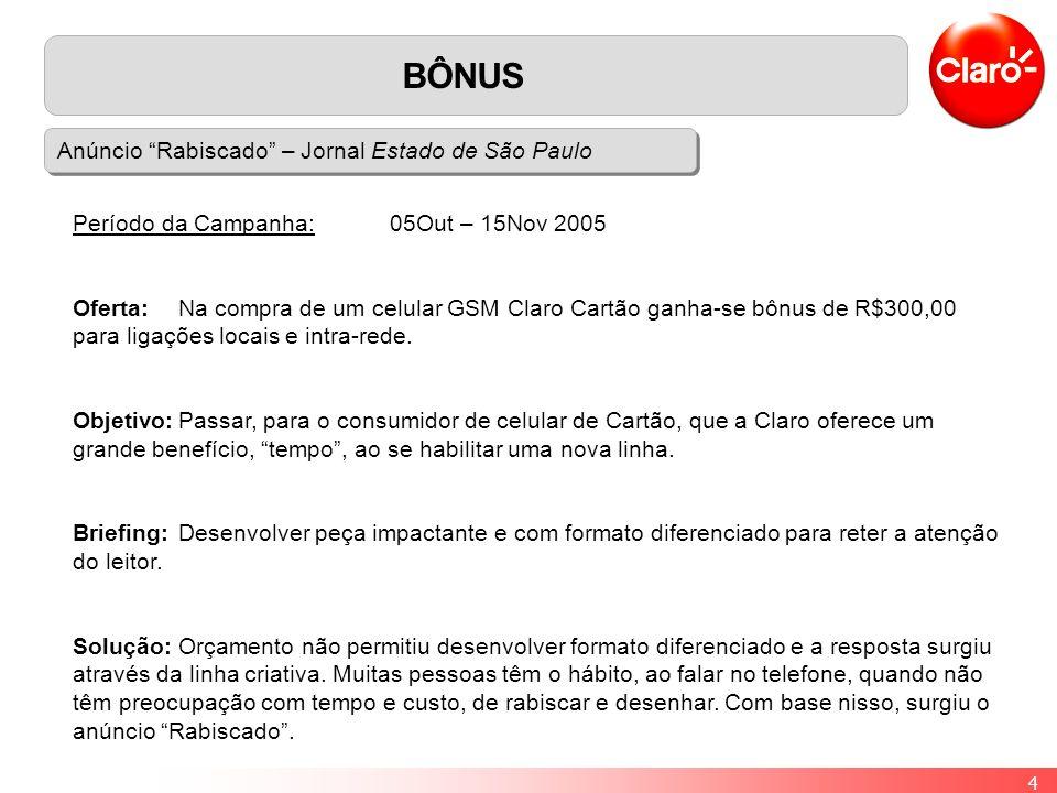 4 BÔNUS Anúncio Rabiscado – Jornal Estado de São Paulo Período da Campanha: 05Out – 15Nov 2005 Oferta: Na compra de um celular GSM Claro Cartão ganha-se bônus de R$300,00 para ligações locais e intra-rede.