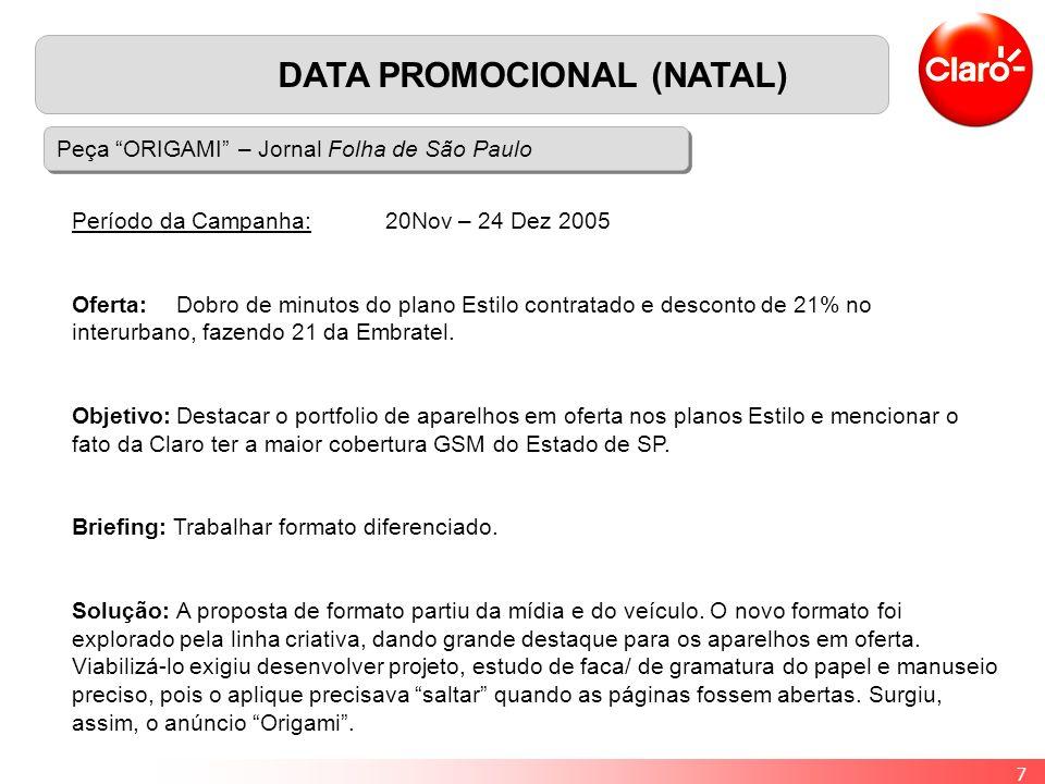 7 DATA PROMOCIONAL (NATAL) Peça ORIGAMI – Jornal Folha de São Paulo Período da Campanha: 20Nov – 24 Dez 2005 Oferta: Dobro de minutos do plano Estilo contratado e desconto de 21% no interurbano, fazendo 21 da Embratel.