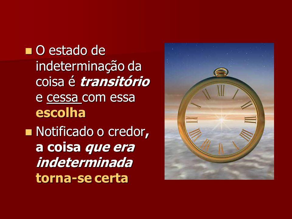 O estado de indeterminação da coisa é transitório e cessa com essa escolha O estado de indeterminação da coisa é transitório e cessa com essa escolha