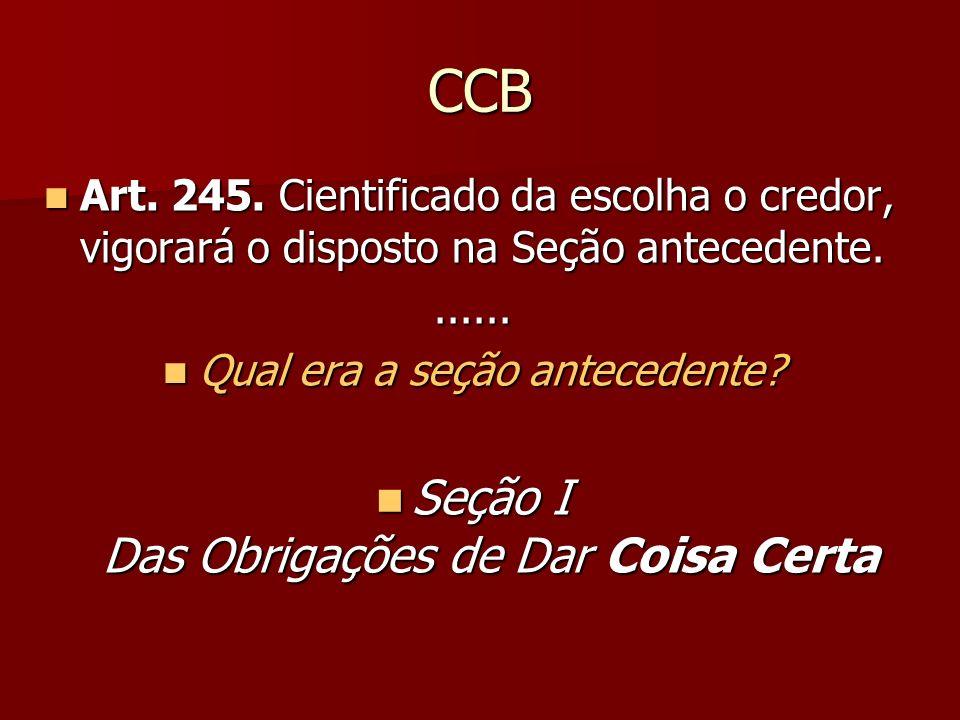 CCB Art. 245. Cientificado da escolha o credor, vigorará o disposto na Seção antecedente. Art. 245. Cientificado da escolha o credor, vigorará o dispo