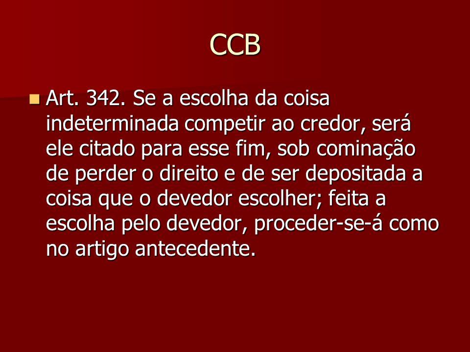 CCB Art. 342. Se a escolha da coisa indeterminada competir ao credor, será ele citado para esse fim, sob cominação de perder o direito e de ser deposi