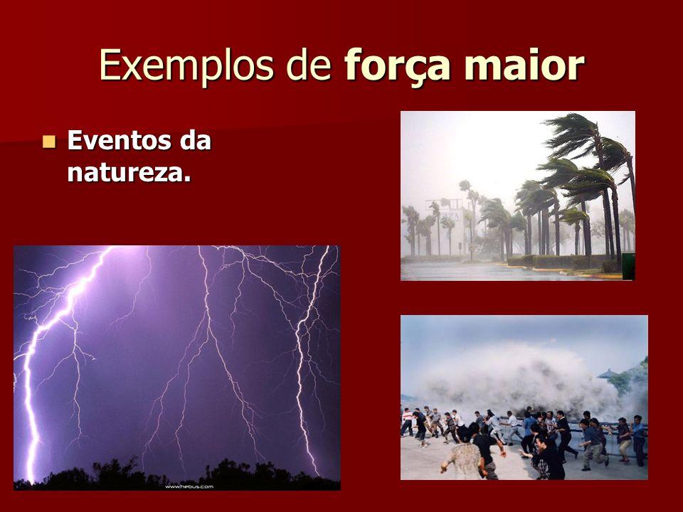 Exemplos de força maior Eventos da natureza. Eventos da natureza.