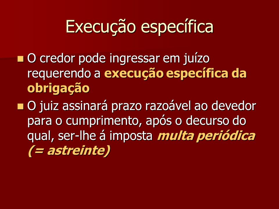 Execução específica O credor pode ingressar em juízo requerendo a execução específica da obrigação O credor pode ingressar em juízo requerendo a execu