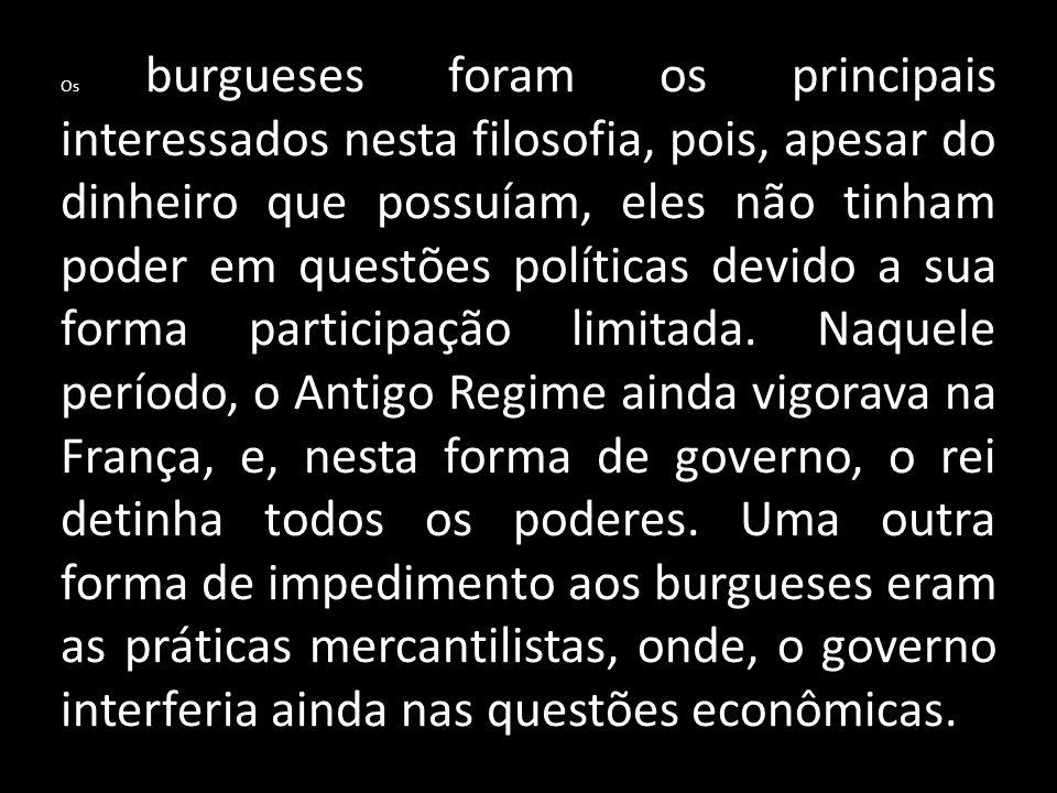 Os burgueses foram os principais interessados nesta filosofia, pois, apesar do dinheiro que possuíam, eles não tinham poder em questões políticas devi