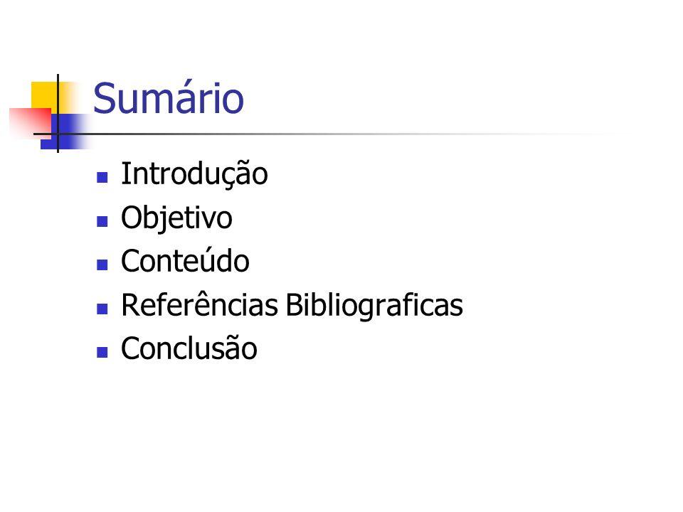 Sumário Introdução Objetivo Conteúdo Referências Bibliograficas Conclusão