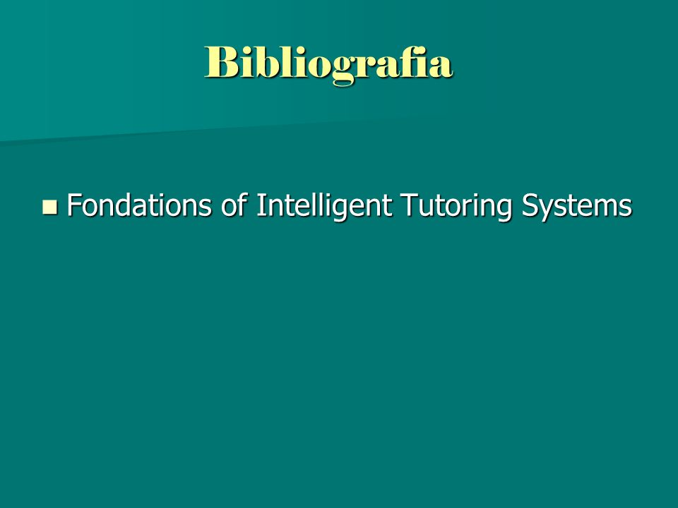 Bibliografia Fondations of Intelligent Tutoring Systems Fondations of Intelligent Tutoring Systems